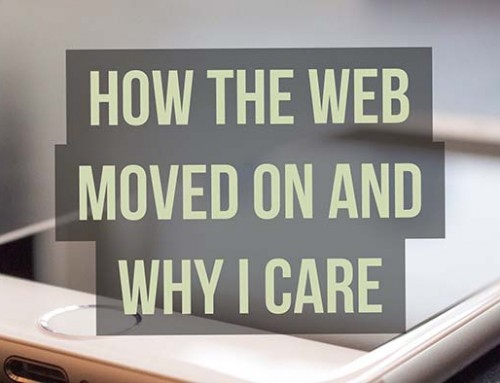 How the web moved on and why should I care